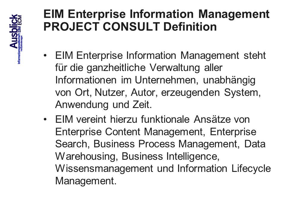 92 EIM Enterprise Information Management PROJECT CONSULT Definition EIM Enterprise Information Management steht für die ganzheitliche Verwaltung aller Informationen im Unternehmen, unabhängig von Ort, Nutzer, Autor, erzeugenden System, Anwendung und Zeit.