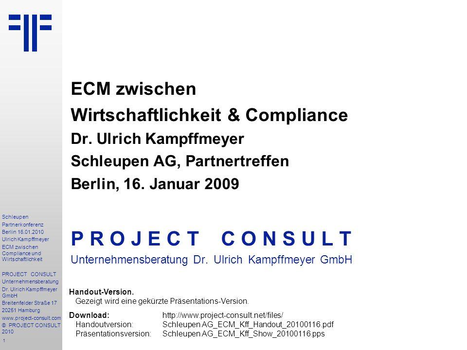 1 Schleupen Partnerkonferenz Berlin 16.01.2010 Ulrich Kampffmeyer ECM zwischen Compliance und Wirtschaftlichkeit PROJECT CONSULT Unternehmensberatung