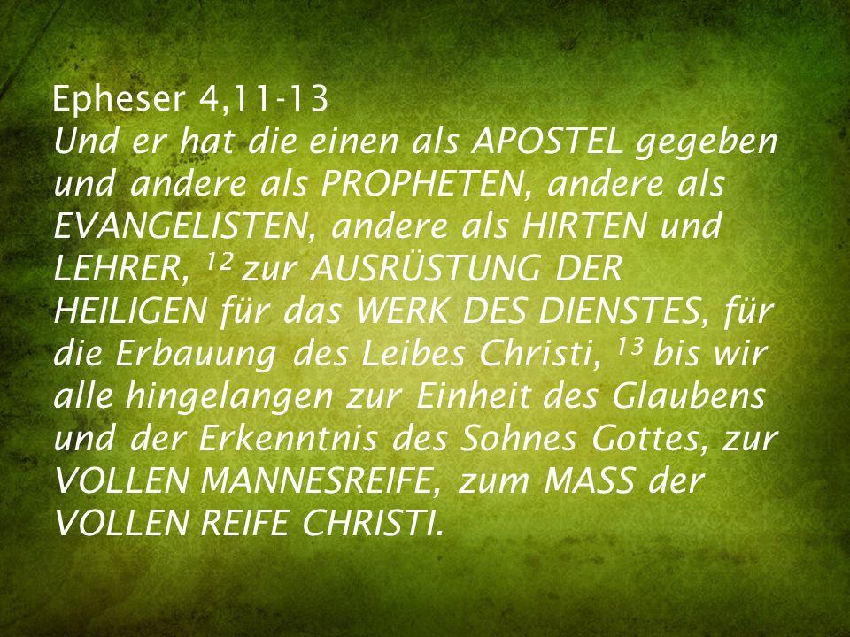Epheser 4,11-13 Und er hat die einen als APOSTEL gegeben und andere als PROPHETEN, andere als EVANGELISTEN, andere als HIRTEN und LEHRER, 12 zur AUSRÜ