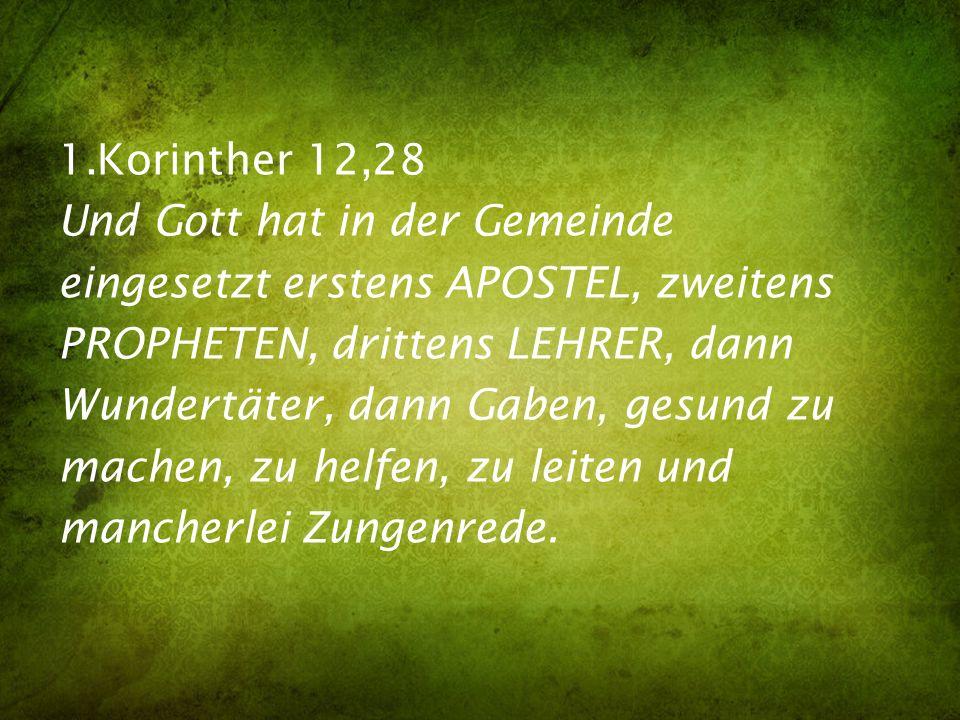 1.Korinther 12,28 Und Gott hat in der Gemeinde eingesetzt erstens APOSTEL, zweitens PROPHETEN, drittens LEHRER, dann Wundertäter, dann Gaben, gesund z