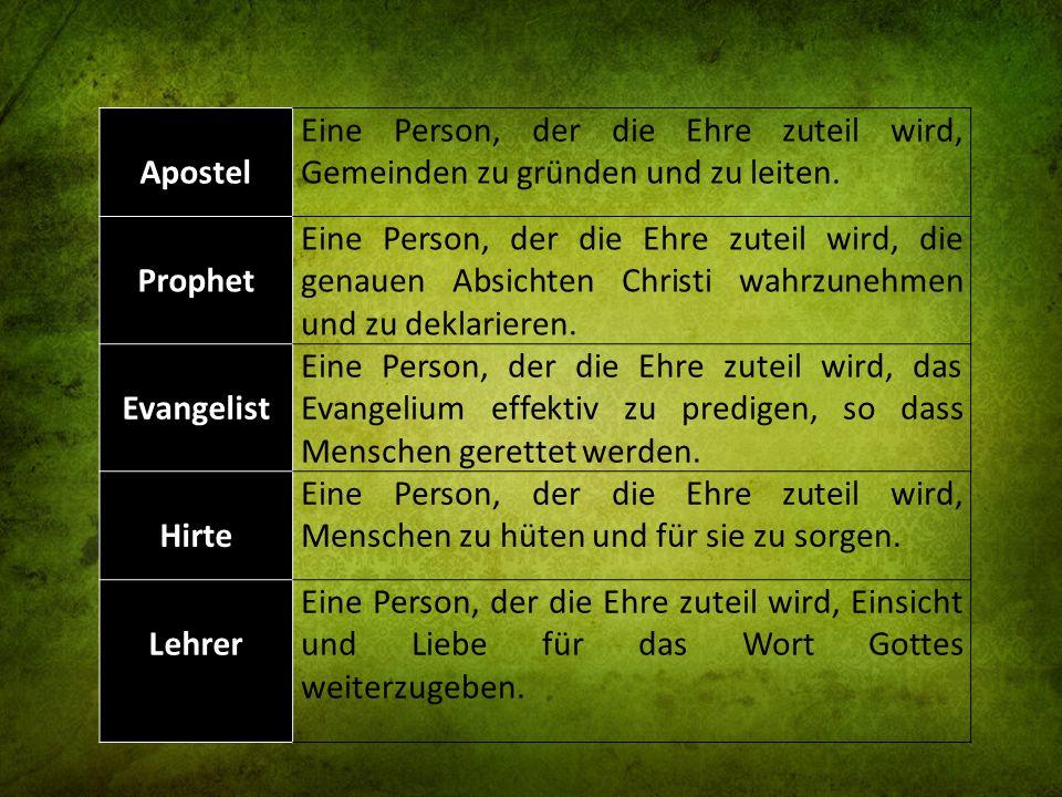 Apostel Eine Person, der die Ehre zuteil wird, Gemeinden zu gründen und zu leiten. Prophet Eine Person, der die Ehre zuteil wird, die genauen Absichte