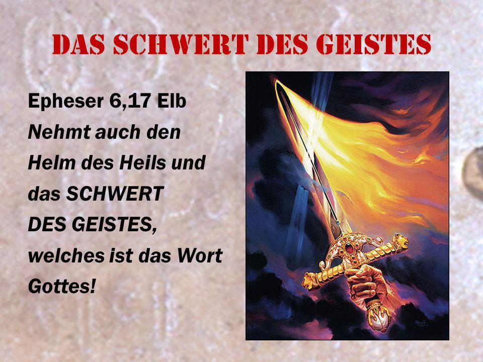Das Schwert des Geistes Epheser 6,17 Elb Nehmt auch den Helm des Heils und das SCHWERT DES GEISTES, welches ist das Wort Gottes!