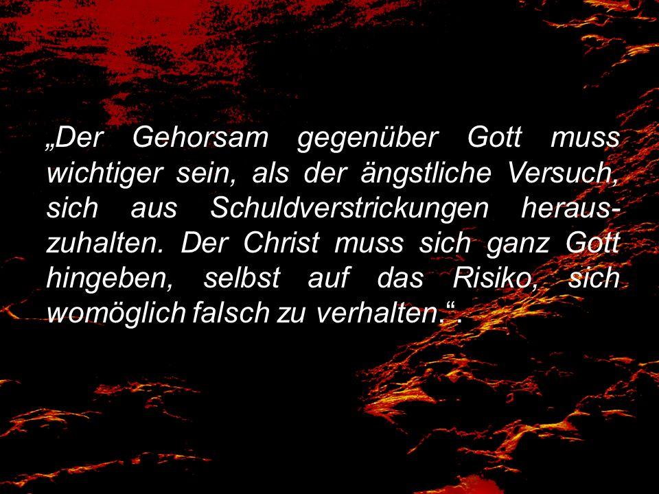 Der Gehorsam gegenüber Gott muss wichtiger sein, als der ängstliche Versuch, sich aus Schuldverstrickungen heraus- zuhalten. Der Christ muss sich ganz