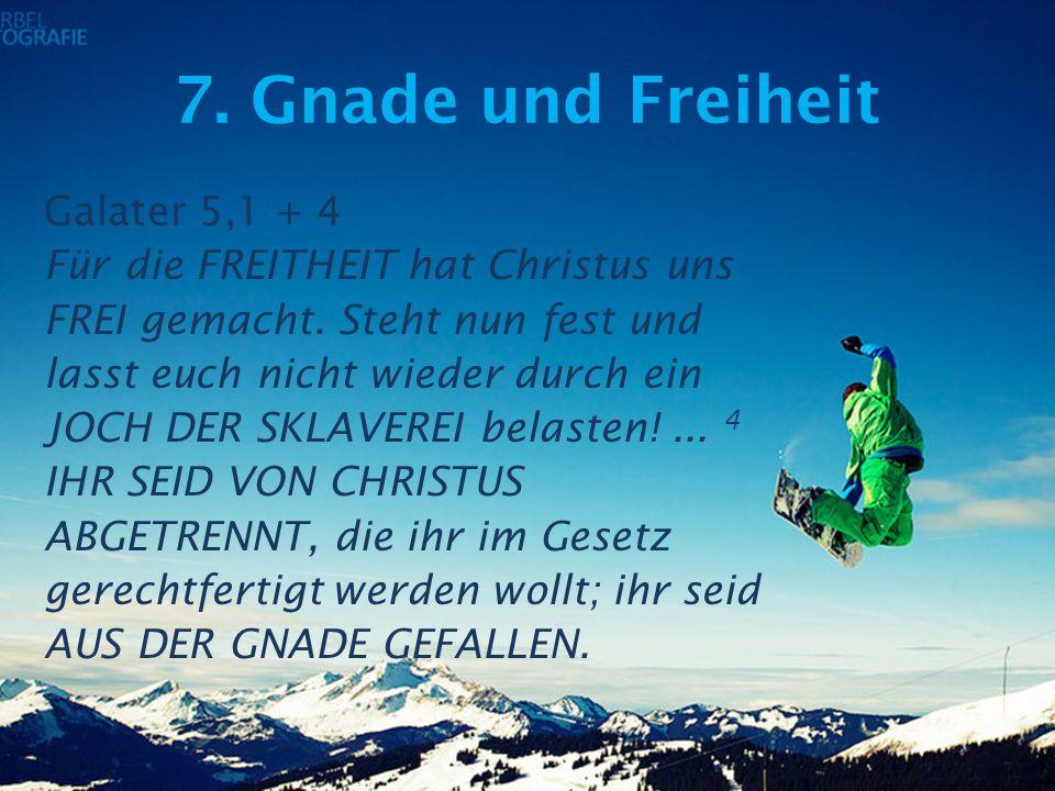 7.Gnade und Freiheit Galater 5,1 + 4 Für die FREITHEIT hat Christus uns FREI gemacht.