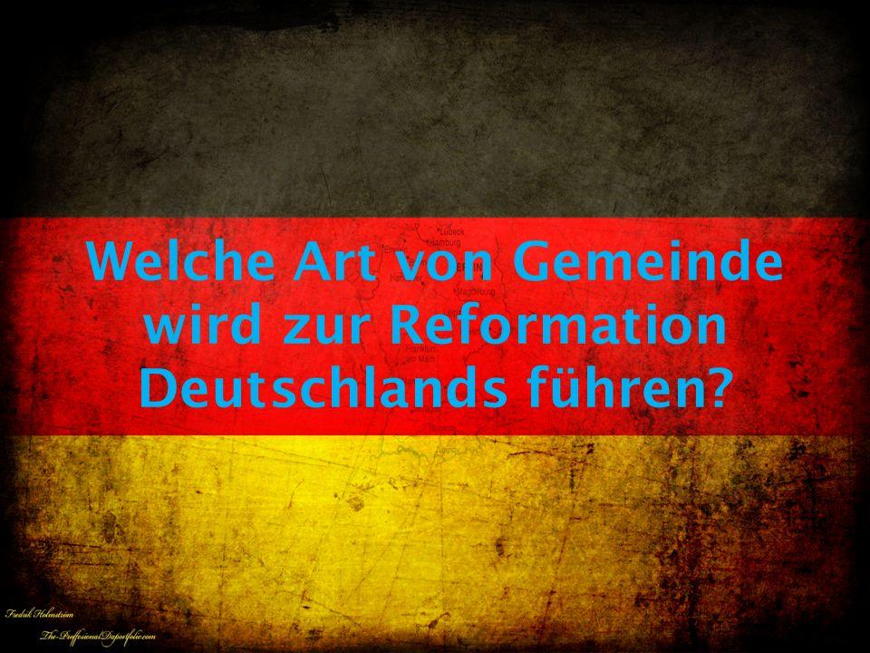 Welche Art von Gemeinde wird zur Reformation Deutschlands führen?
