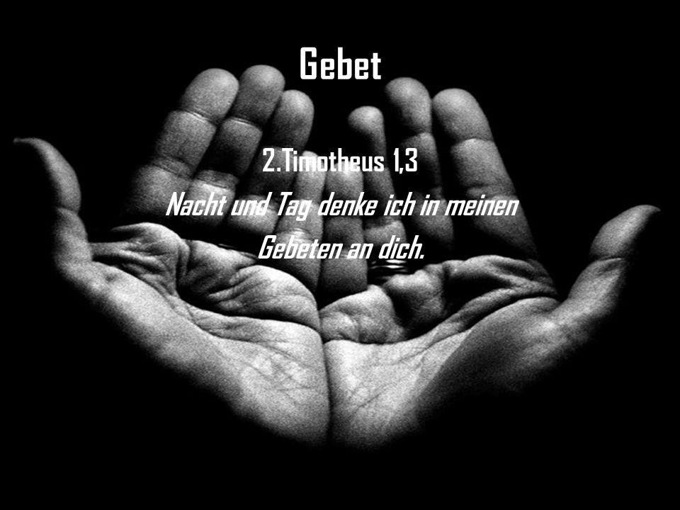 Gebet 2.Timotheus 1,3 Nacht und Tag denke ich in meinen Gebeten an dich.