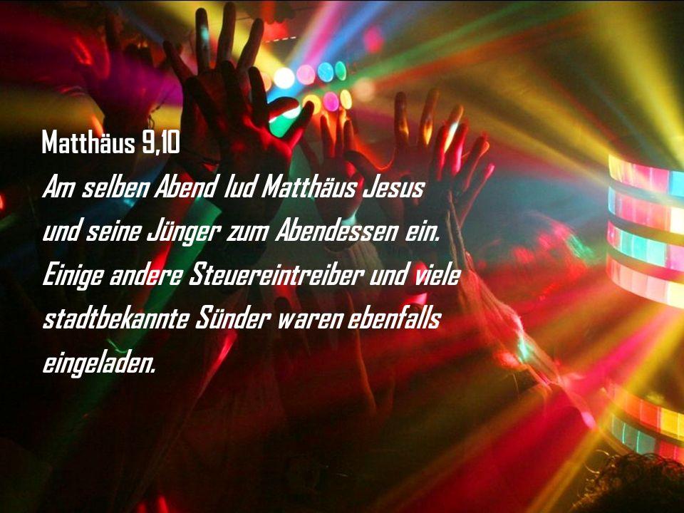 Matthäus 9,10 Am selben Abend lud Matthäus Jesus und seine Jünger zum Abendessen ein. Einige andere Steuereintreiber und viele stadtbekannte Sünder wa