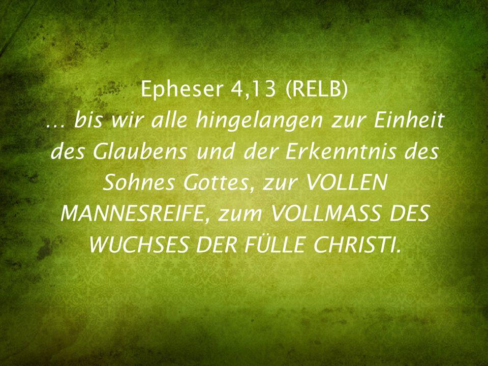 Epheser 4,13 (RELB) … bis wir alle hingelangen zur Einheit des Glaubens und der Erkenntnis des Sohnes Gottes, zur VOLLEN MANNESREIFE, zum VOLLMASS DES WUCHSES DER FÜLLE CHRISTI.