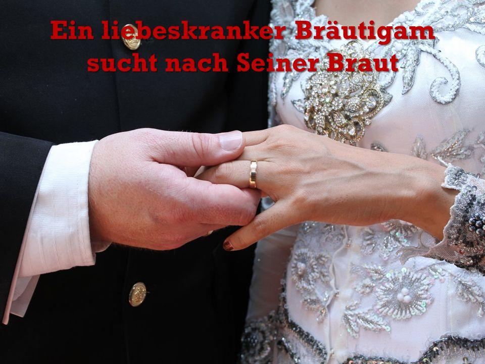 Ein liebeskranker Bräutigam sucht nach Seiner Braut