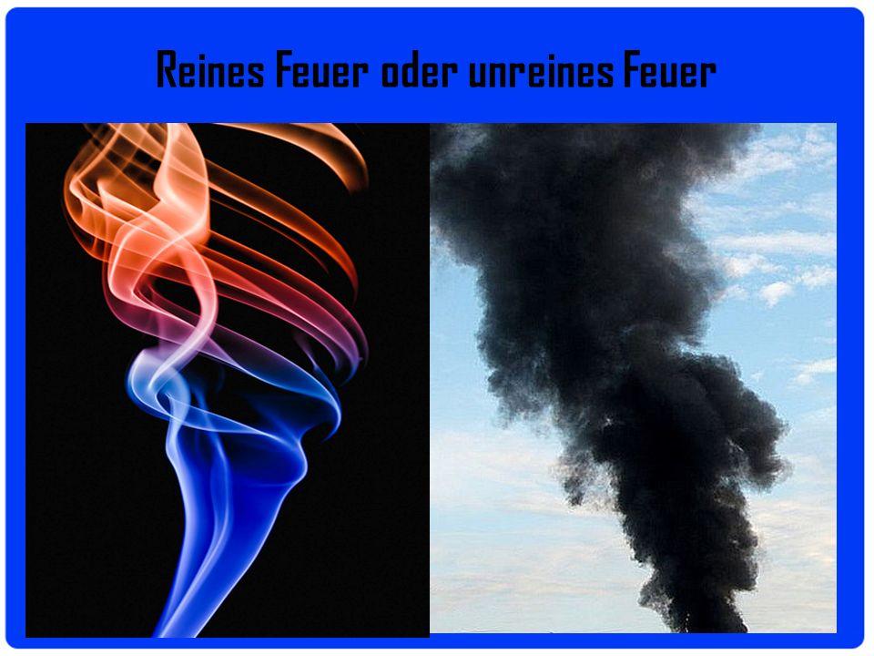 Reines Feuer oder unreines Feuer