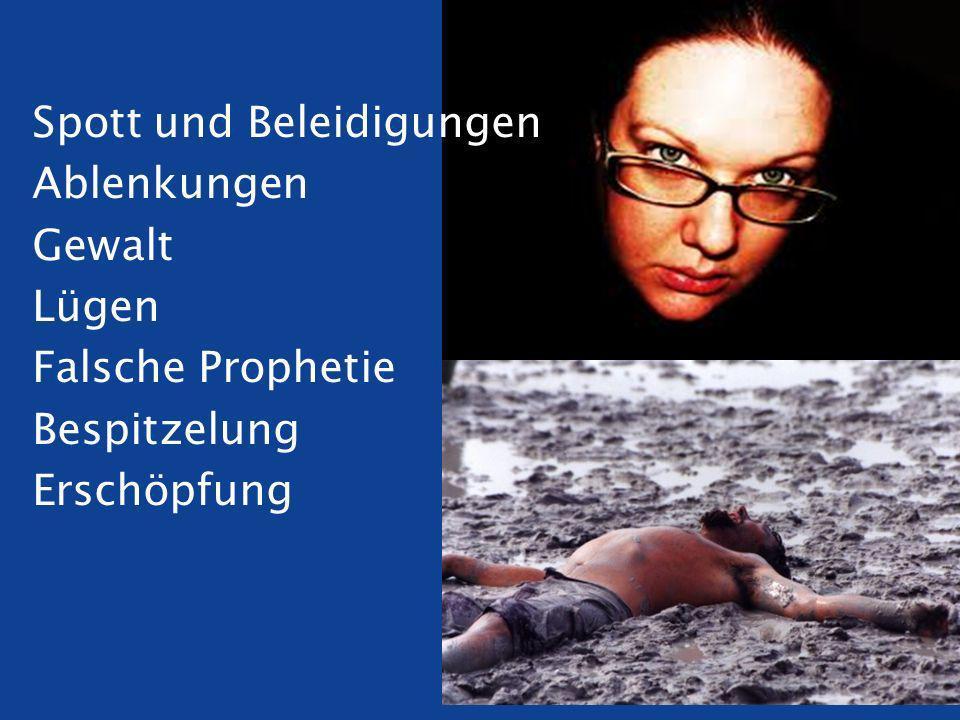 Spott und Beleidigungen Ablenkungen Gewalt Lügen Falsche Prophetie Bespitzelung Erschöpfung