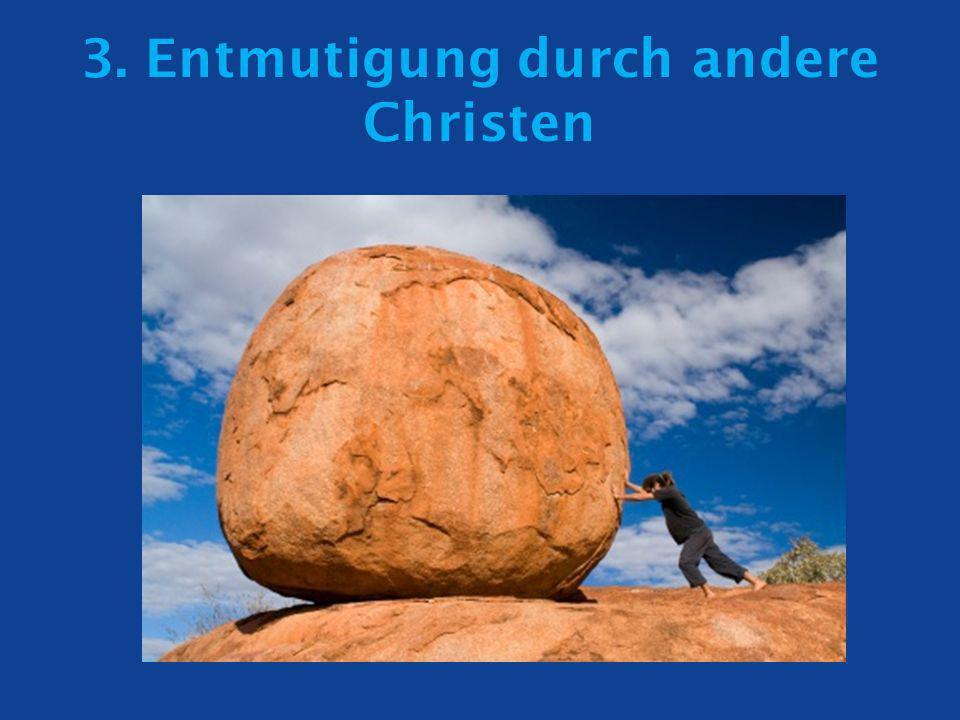 3. Entmutigung durch andere Christen