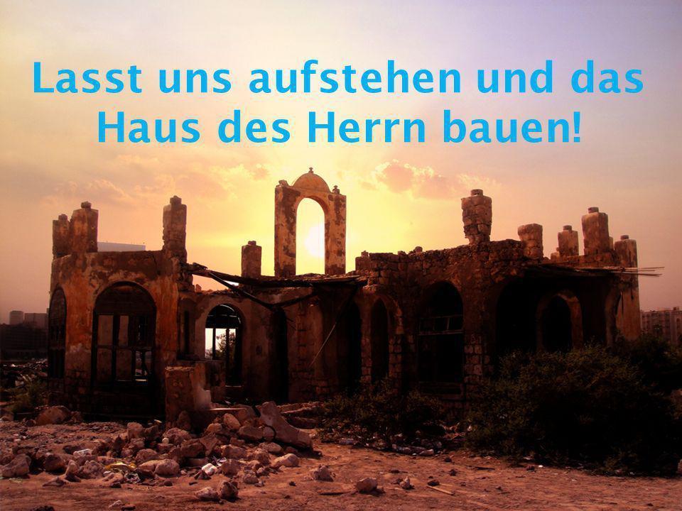 Lasst uns aufstehen und das Haus des Herrn bauen!