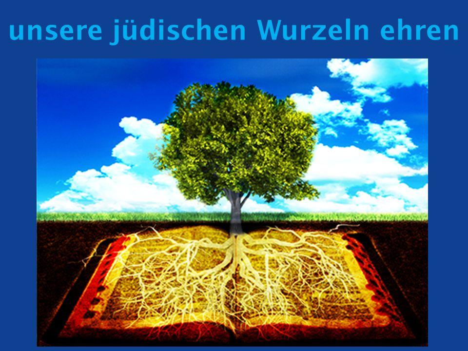 unsere jüdischen Wurzeln ehren