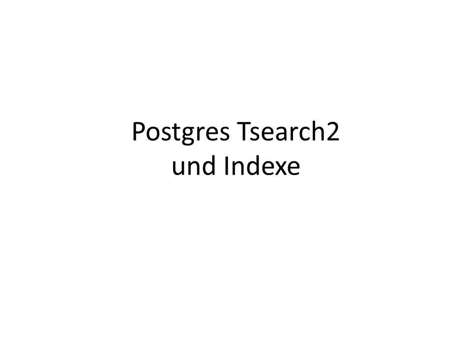 Postgres Tsearch2 und Indexe