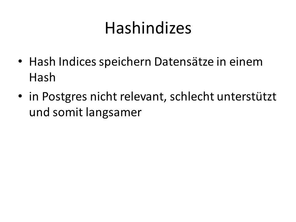Hashindizes Hash Indices speichern Datensätze in einem Hash in Postgres nicht relevant, schlecht unterstützt und somit langsamer