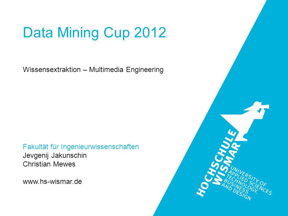 Fakultät für Ingenieurwissenschaften Jevgenij Jakunschin Christian Mewes www.hs-wismar.de Data Mining Cup 2012 Wissensextraktion – Multimedia Engineering deck using PDA or similar devices