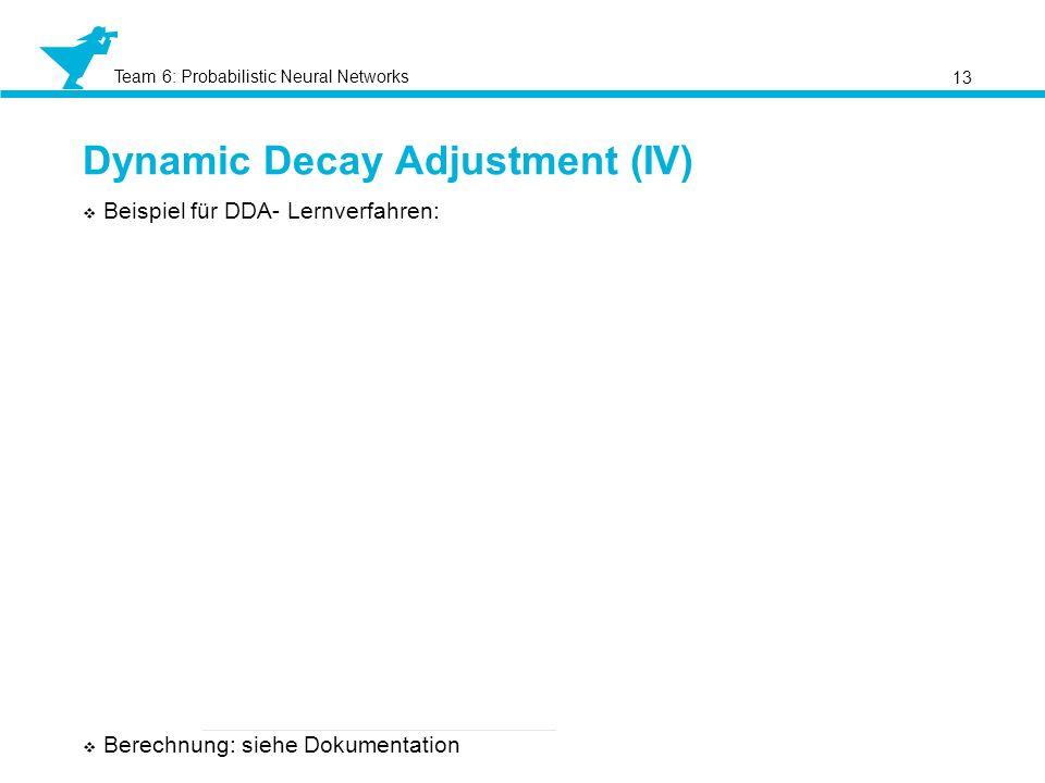 Team 6: Probabilistic Neural Networks Dynamic Decay Adjustment (IV) 13 Beispiel für DDA- Lernverfahren: Berechnung: siehe Dokumentation