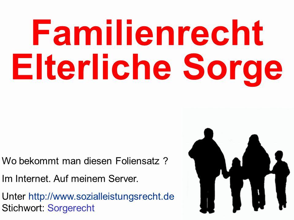 Wo bekommt man diesen Foliensatz ? Im Internet. Auf meinem Server. Unter http://www.sozialleistungsrecht.de Stichwort: Sorgerecht Familienrecht Elterl