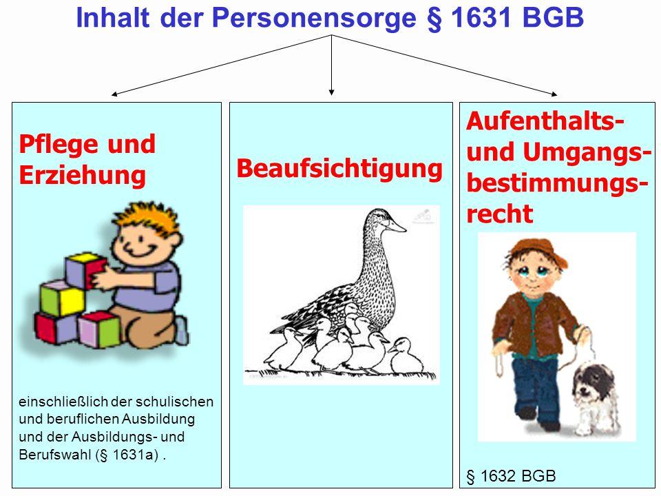 Pflege und Erziehung einschließlich der schulischen und beruflichen Ausbildung und der Ausbildungs- und Berufswahl (§ 1631a). Beaufsichtigung Aufentha