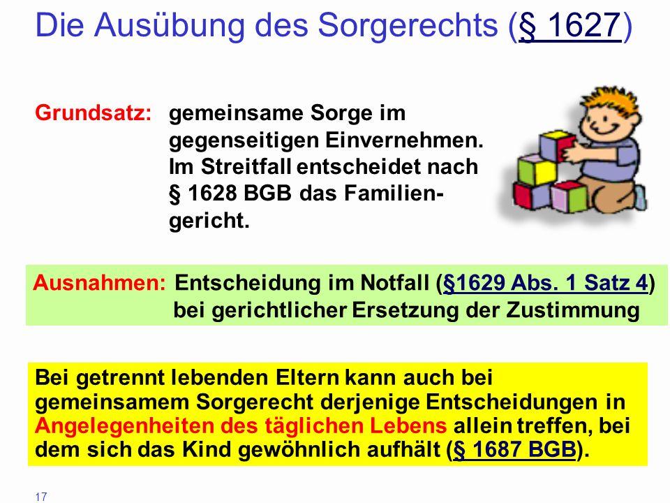 17 Die Ausübung des Sorgerechts (§ 1627)§ 1627 Grundsatz: gemeinsame Sorge im gegenseitigen Einvernehmen. Im Streitfall entscheidet nach § 1628 BGB da