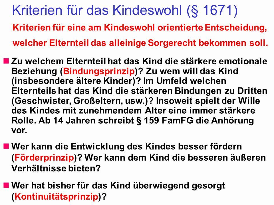 29 Kriterien für das Kindeswohl (§ 1671) Wer kann die Entwicklung des Kindes besser fördern (Förderprinzip)? Wer kann dem Kind die besseren äußeren Ve
