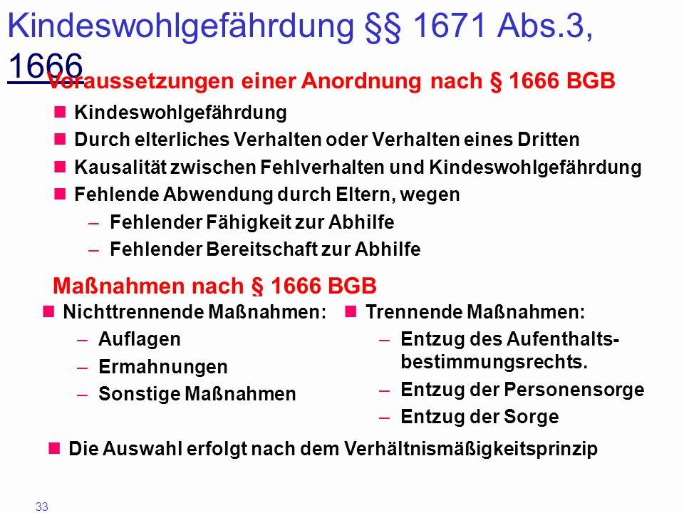 33 Kindeswohlgefährdung §§ 1671 Abs.3, 1666 1666 Kindeswohlgefährdung Durch elterliches Verhalten oder Verhalten eines Dritten Kausalität zwischen Feh