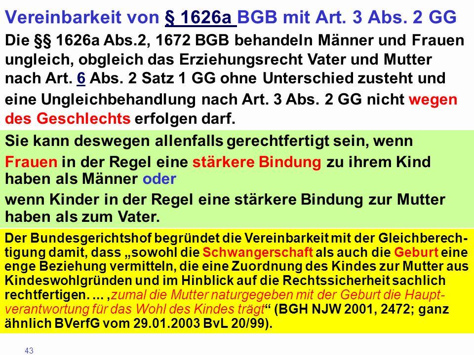 43 Vereinbarkeit von § 1626a BGB mit Art. 3 Abs. 2 GG§ 1626a Die §§ 1626a Abs.2, 1672 BGB behandeln Männer und Frauen ungleich, obgleich das Erziehung
