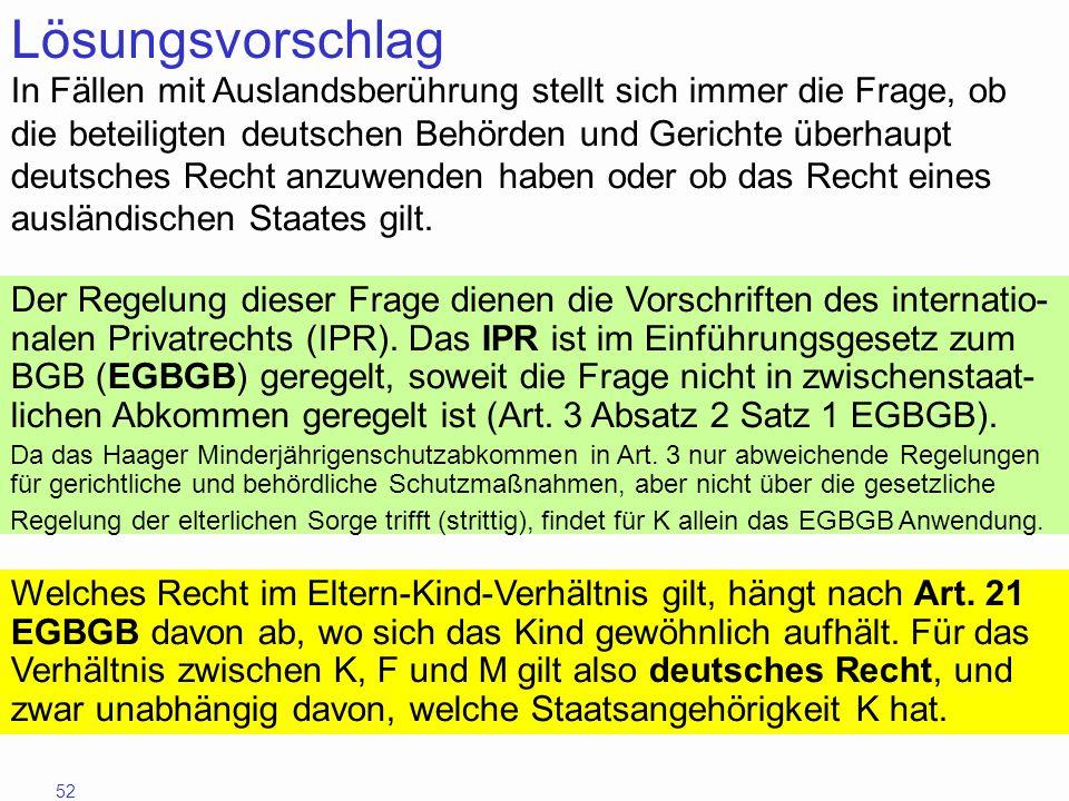52 Lösungsvorschlag In Fällen mit Auslandsberührung stellt sich immer die Frage, ob die beteiligten deutschen Behörden und Gerichte überhaupt deutsche