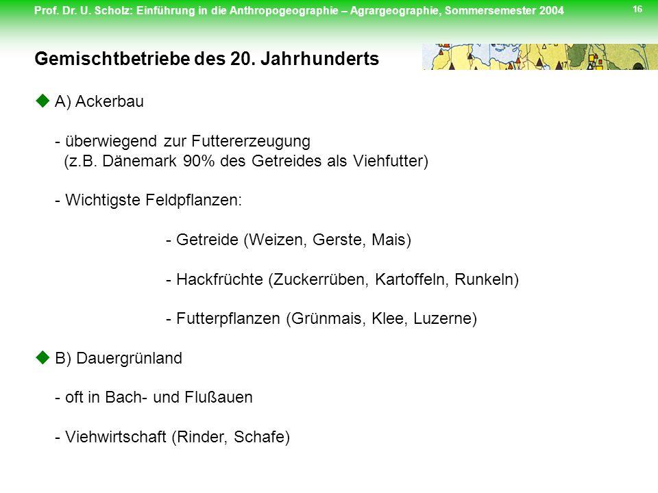 Prof. Dr. U. Scholz: Einführung in die Anthropogeographie – Agrargeographie, Sommersemester 2004 16 A) Ackerbau - überwiegend zur Futtererzeugung (z.B