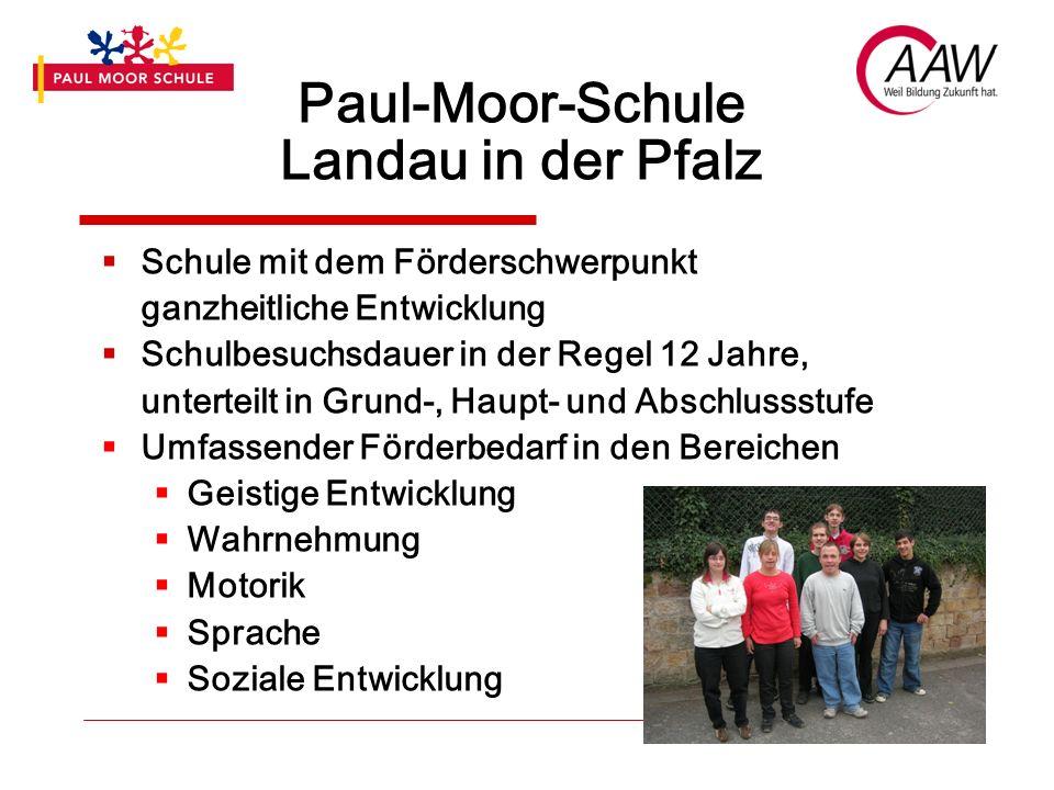 Paul-Moor-Schule Landau in der Pfalz Schule mit dem Förderschwerpunkt ganzheitliche Entwicklung Schulbesuchsdauer in der Regel 12 Jahre, unterteilt in