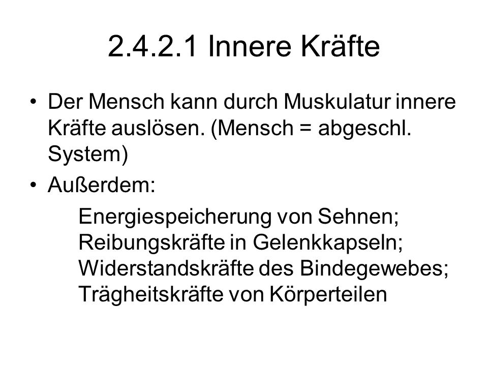 2.4.2.2 Äußere Kräfte Schwerkraft, Gewichtskraft Fg: Erdanziehungskraft 9,81 N Normalkraft Fn: Die Kraft, die eine Unterlage einem Körper entgegenbringt.