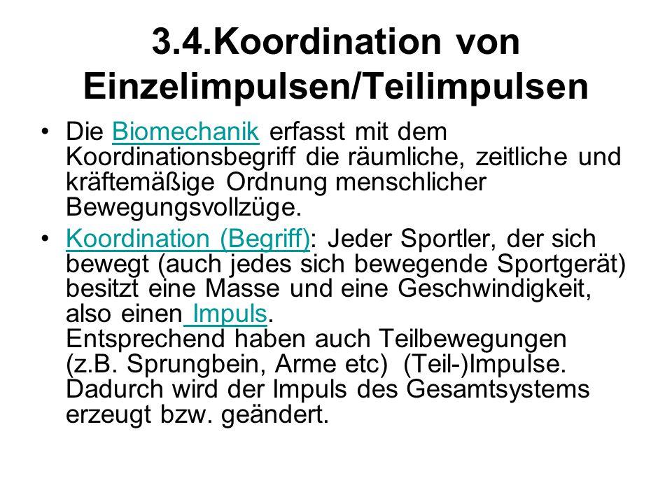 3.4.Koordination von Einzelimpulsen/Teilimpulsen Die Biomechanik erfasst mit dem Koordinationsbegriff die räumliche, zeitliche und kräftemäßige Ordnun