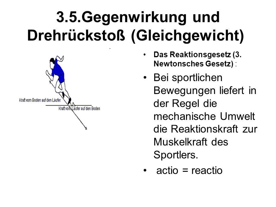 3.5.Gegenwirkung und Drehrückstoß (Gleichgewicht) Das Reaktionsgesetz (3. Newtonsches Gesetz) : Bei sportlichen Bewegungen liefert in der Regel die me