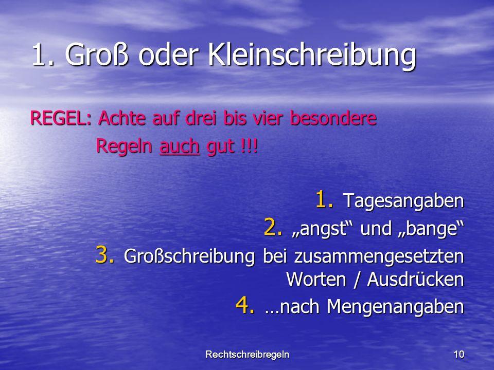 Rechtschreibregeln10 1. Groß oder Kleinschreibung REGEL: Achte auf drei bis vier besondere Regeln auch gut !!! Regeln auch gut !!! 1. Tagesangaben 2.