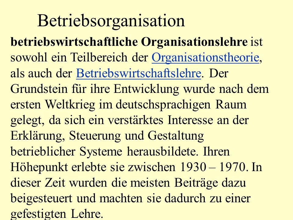 Betriebsorganisation betriebswirtschaftliche Organisationslehre ist sowohl ein Teilbereich der Organisationstheorie, als auch der Betriebswirtschaftsl