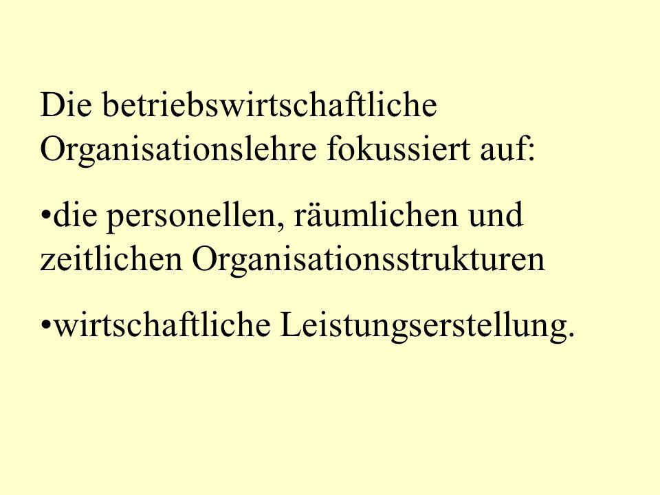 Die betriebswirtschaftliche Organisationslehre fokussiert auf: die personellen, räumlichen und zeitlichen Organisationsstrukturen wirtschaftliche Leistungserstellung.
