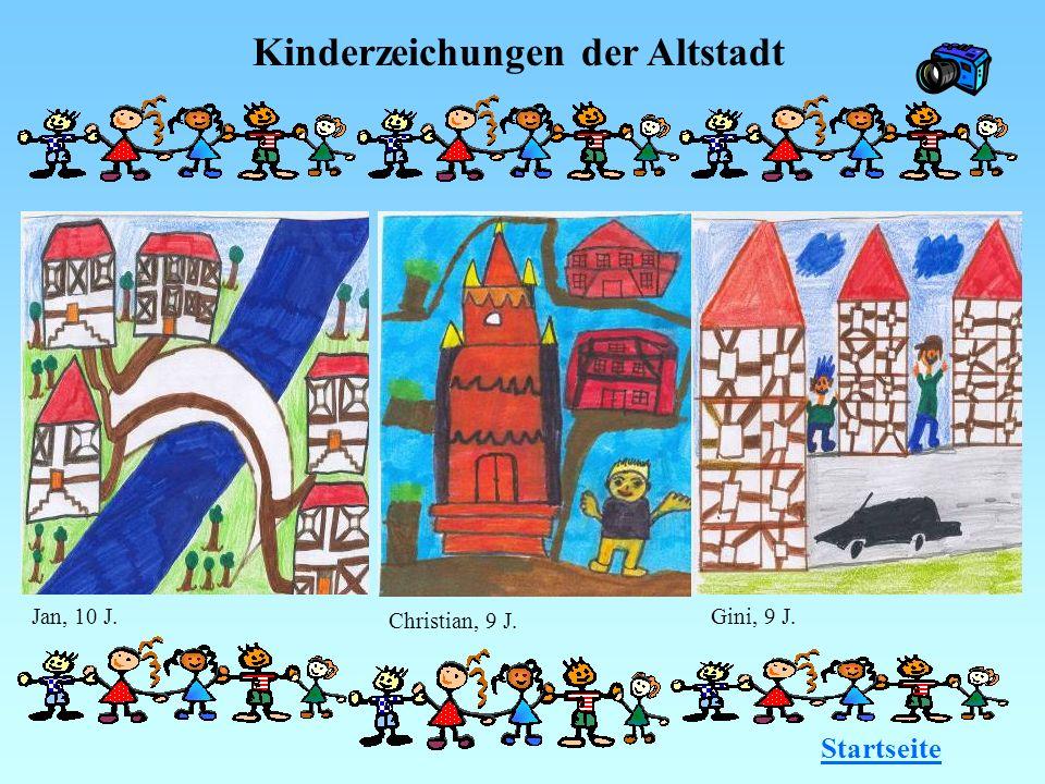Kinderzeichungen der Altstadt Startseite Jan, 10 J. Christian, 9 J. Gini, 9 J.