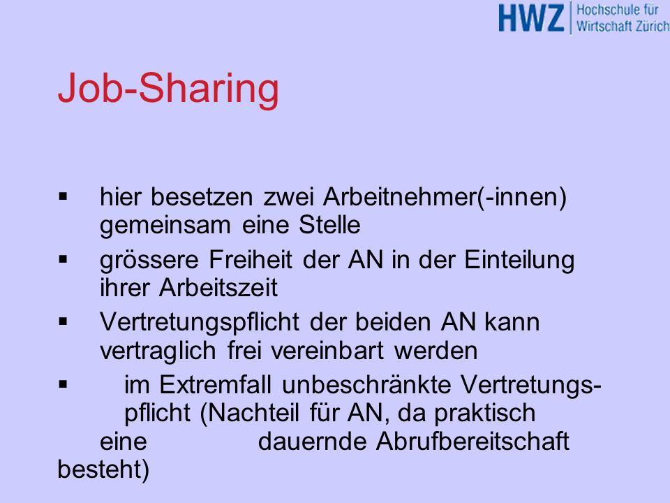 Job-Sharing hier besetzen zwei Arbeitnehmer(-innen) gemeinsam eine Stelle grössere Freiheit der AN in der Einteilung ihrer Arbeitszeit Vertretungspfli