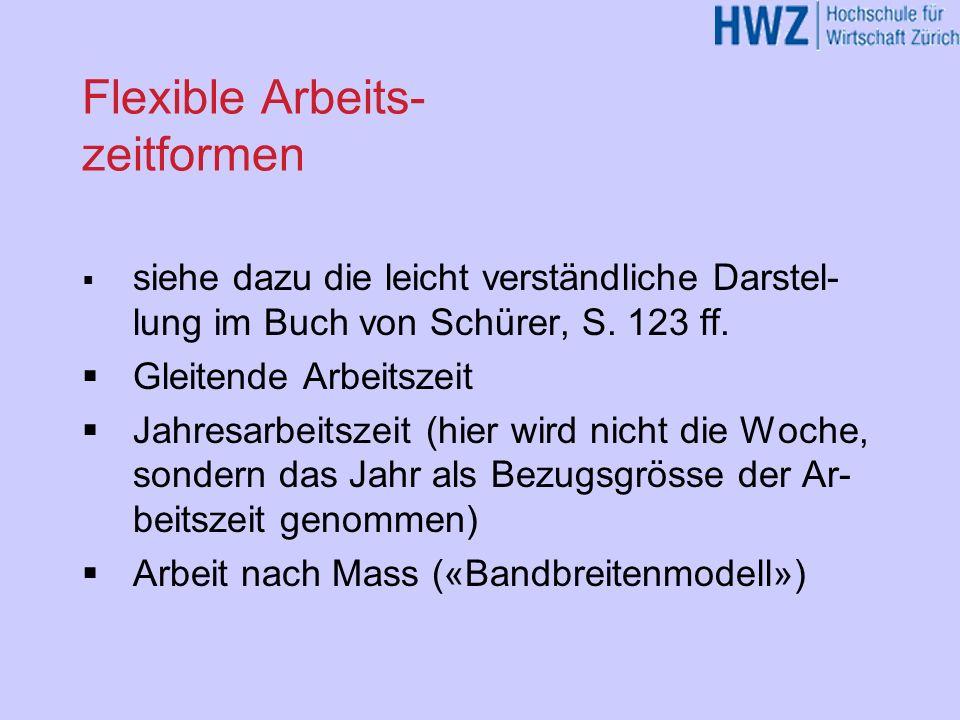 Flexible Arbeits- zeitformen siehe dazu die leicht verständliche Darstel- lung im Buch von Schürer, S. 123 ff. Gleitende Arbeitszeit Jahresarbeitszeit