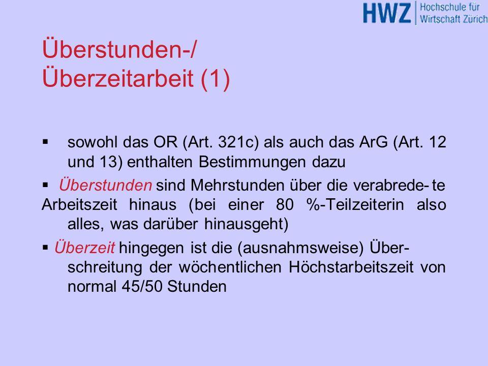 Überstunden-/ Überzeitarbeit (1) sowohl das OR (Art. 321c) als auch das ArG (Art. 12 und 13) enthalten Bestimmungen dazu Überstunden sind Mehrstunden