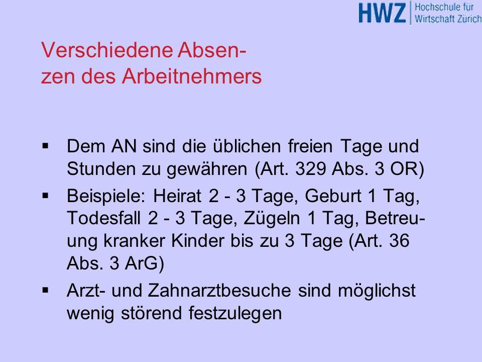 Verschiedene Absen- zen des Arbeitnehmers Dem AN sind die üblichen freien Tage und Stunden zu gewähren (Art. 329 Abs. 3 OR) Beispiele: Heirat 2 - 3 Ta