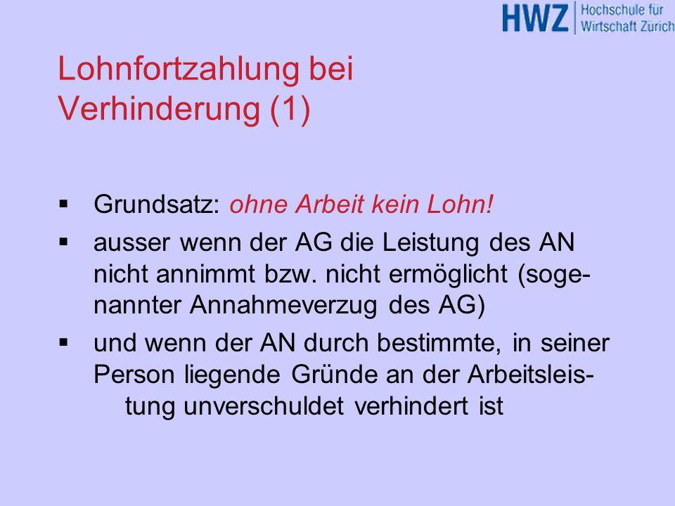Lohnfortzahlung bei Verhinderung (1) Grundsatz: ohne Arbeit kein Lohn! ausser wenn der AG die Leistung des AN nicht annimmt bzw. nicht ermöglicht (sog