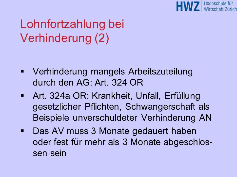 Lohnfortzahlung bei Verhinderung (2) Verhinderung mangels Arbeitszuteilung durch den AG: Art. 324 OR Art. 324a OR: Krankheit, Unfall, Erfüllung gesetz