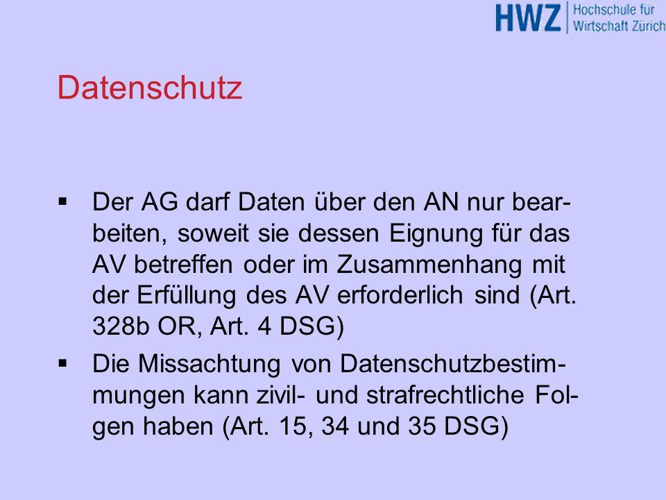 Datenschutz Der AG darf Daten über den AN nur bear- beiten, soweit sie dessen Eignung für das AV betreffen oder im Zusammenhang mit der Erfüllung des