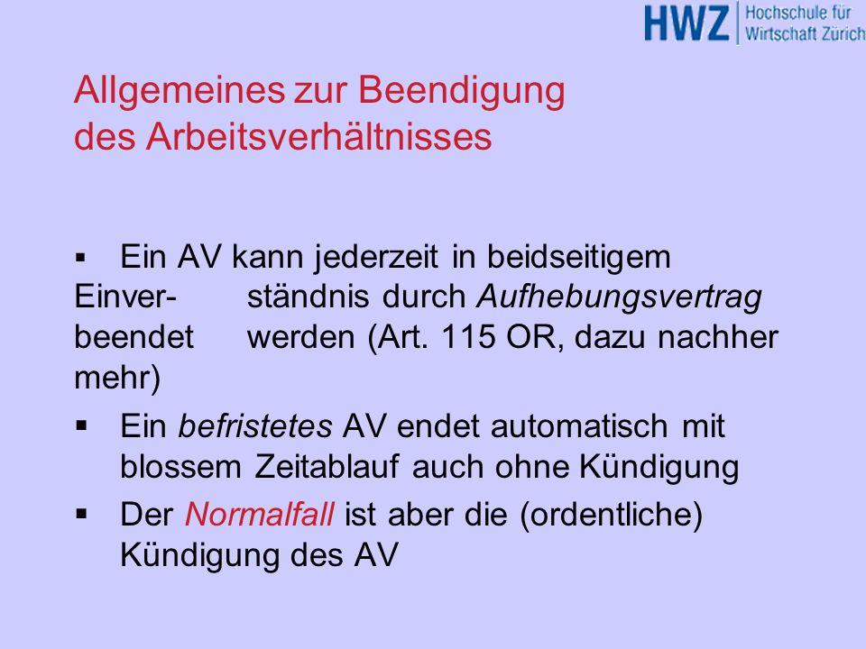 Allgemeines zur Beendigung des Arbeitsverhältnisses Ein AV kann jederzeit in beidseitigem Einver- ständnis durch Aufhebungsvertrag beendet werden (Art