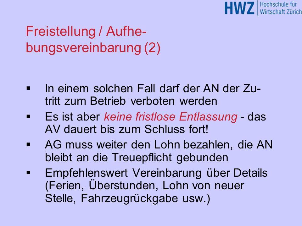 Freistellung / Aufhe- bungsvereinbarung (2) In einem solchen Fall darf der AN der Zu- tritt zum Betrieb verboten werden Es ist aber keine fristlose En