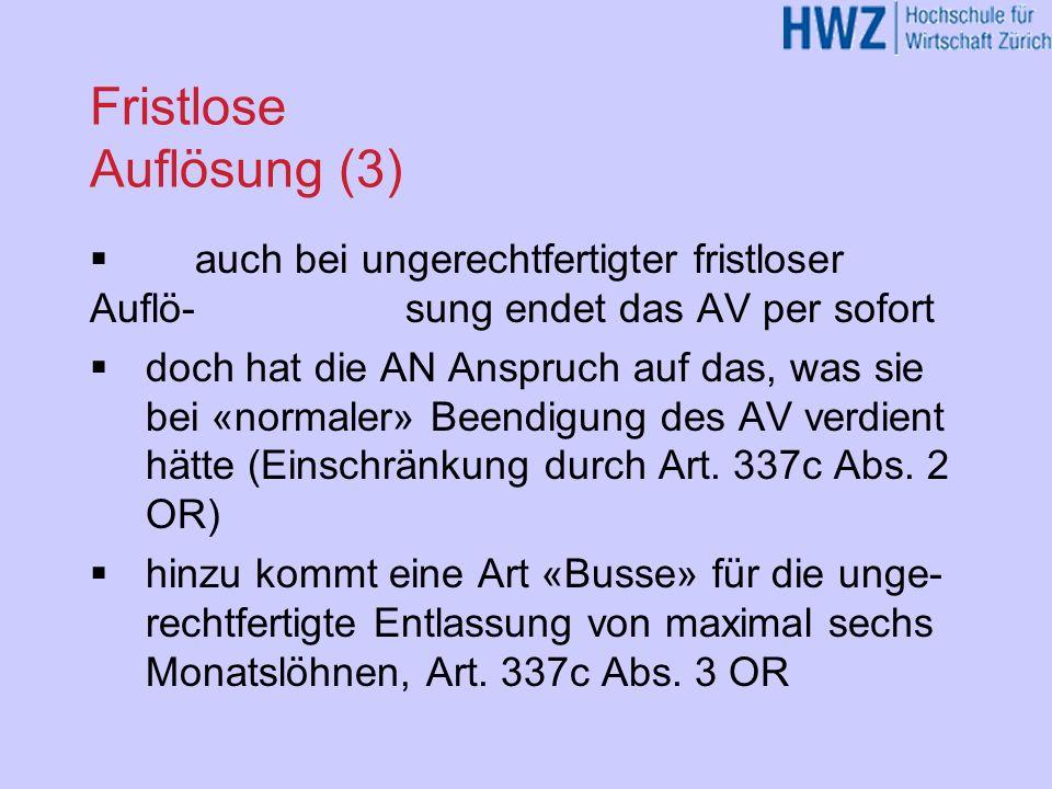Fristlose Auflösung (3) auch bei ungerechtfertigter fristloser Auflö-sung endet das AV per sofort doch hat die AN Anspruch auf das, was sie bei «norma
