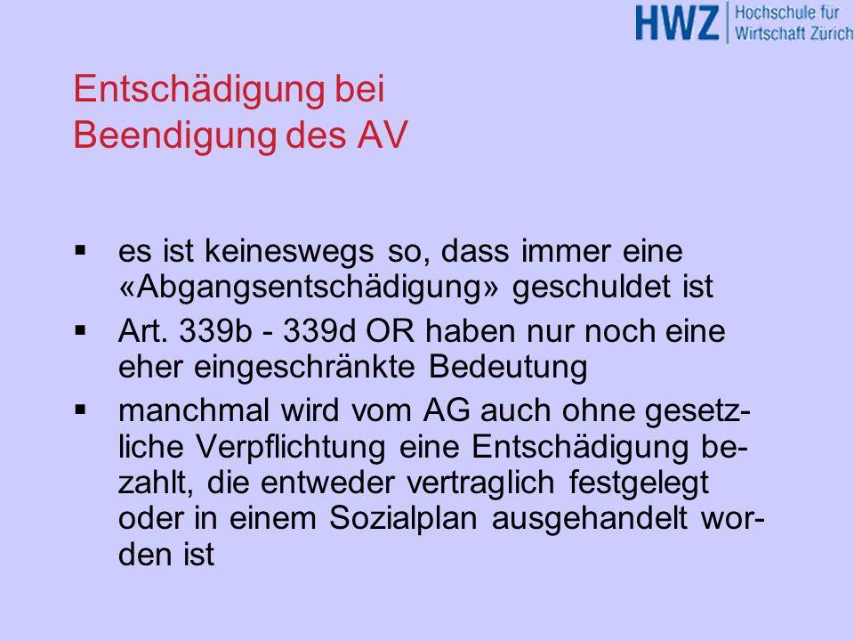 Entschädigung bei Beendigung des AV es ist keineswegs so, dass immer eine «Abgangsentschädigung» geschuldet ist Art. 339b - 339d OR haben nur noch ein