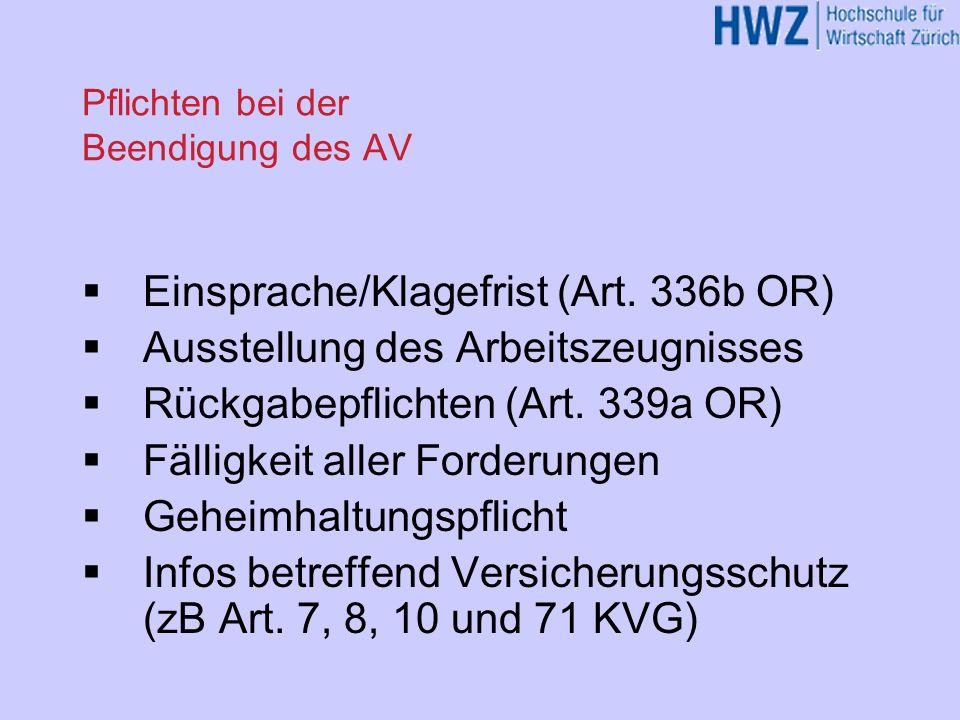 Pflichten bei der Beendigung des AV Einsprache/Klagefrist (Art. 336b OR) Ausstellung des Arbeitszeugnisses Rückgabepflichten (Art. 339a OR) Fälligkeit